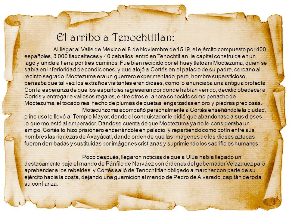 Al llegar al Valle de México el 8 de Noviembre de 1519, el ejército compuesto por 400 españoles, 3 000 tlaxcaltecas y 40 caballos, entró en Tenochtitl