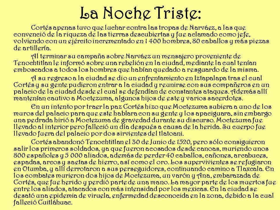 La Noche Triste: Cortés apenas tuvo que luchar contra las tropas de Narváez, a las que convenció de la riqueza de las tierras descubiertas y fue aclam