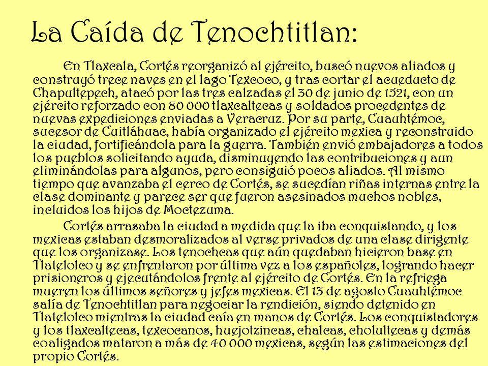 La Caída de Tenochtitlan: En Tlaxcala, Cortés reorganizó al ejército, buscó nuevos aliados y construyó trece naves en el lago Texcoco, y tras cortar e