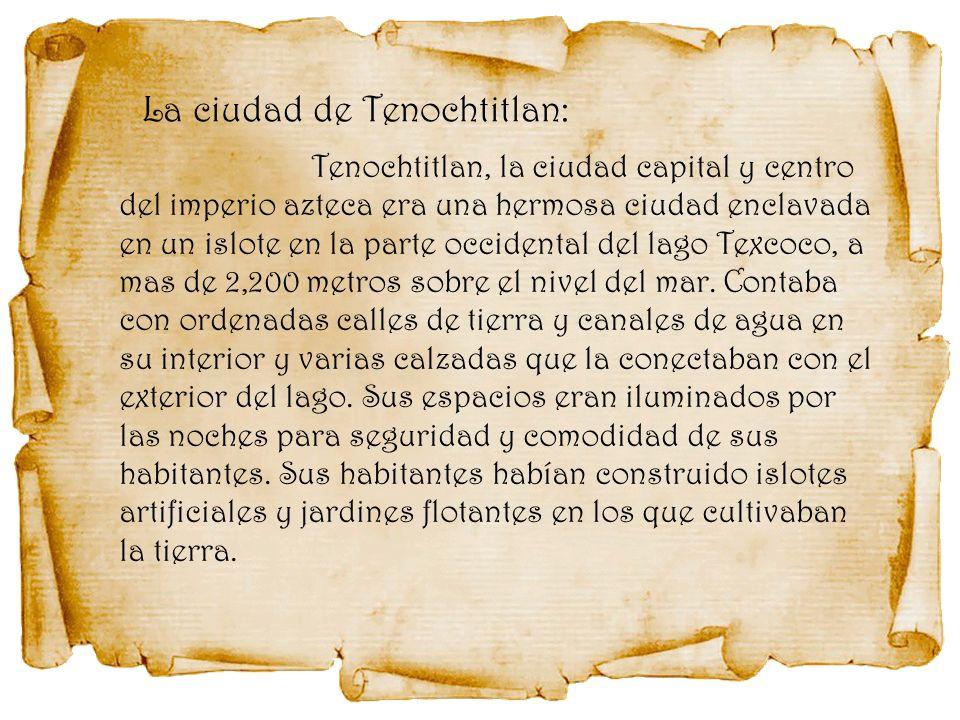 Tenochtitlan, la ciudad capital y centro del imperio azteca era una hermosa ciudad enclavada en un islote en la parte occidental del lago Texcoco, a m