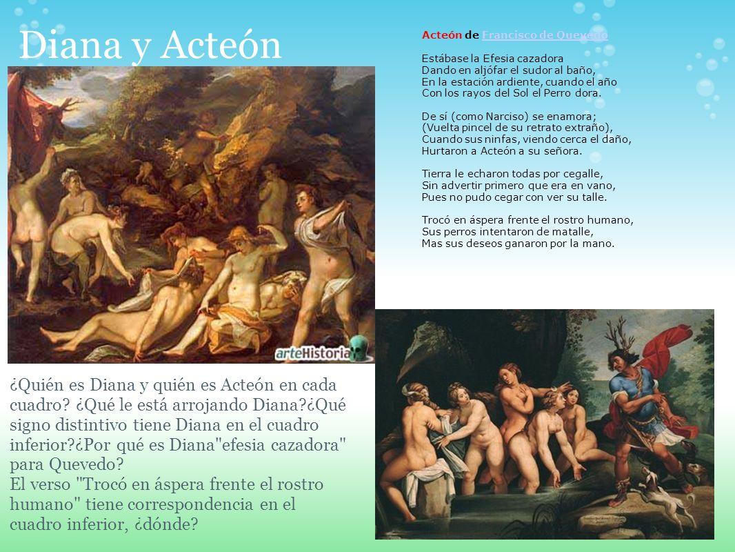 Diana y Acteón ¿Quién es Diana y quién es Acteón en cada cuadro? ¿Qué le está arrojando Diana?¿Qué signo distintivo tiene Diana en el cuadro inferior?
