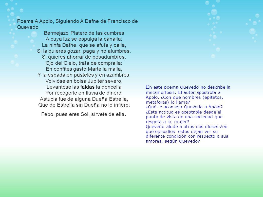 Poema A Apolo, Siguiendo A Dafne de Francisco de Quevedo Bermejazo Platero de las cumbres A cuya luz se espulga la canalla: La ninfa Dafne, que se afu