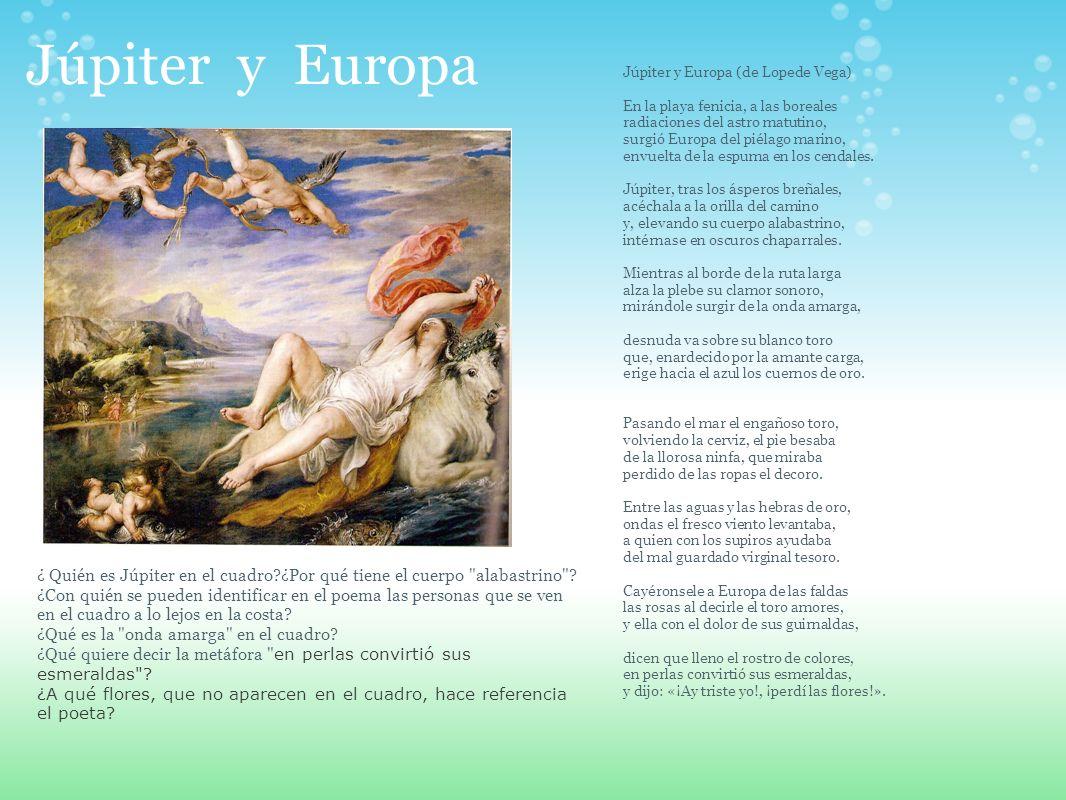 Júpiter y Europa Júpiter y Europa (de Lopede Vega) En la playa fenicia, a las boreales radiaciones del astro matutino, surgió Europa del piélago marin