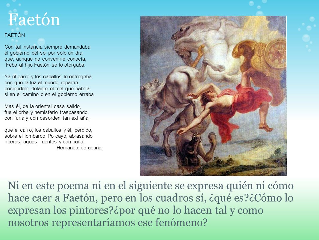 Faetón FAETÓN Con tal instancia siempre demandaba el gobierno del sol por solo un día, que, aunque no convenirle conocía, Febo al hijo Faetón se lo ot