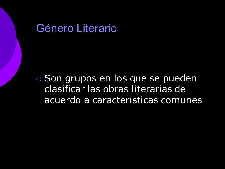 Género Literario Son grupos en los que se pueden clasificar las obras literarias de acuerdo a características comunes