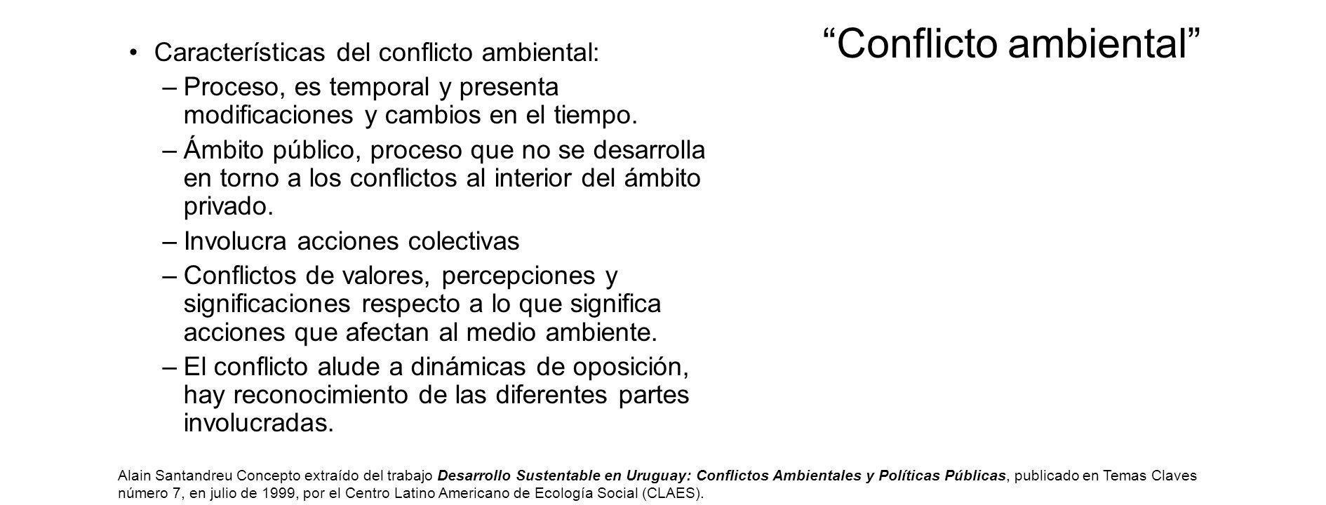Conflicto ambiental Características del conflicto ambiental: –Proceso, es temporal y presenta modificaciones y cambios en el tiempo.