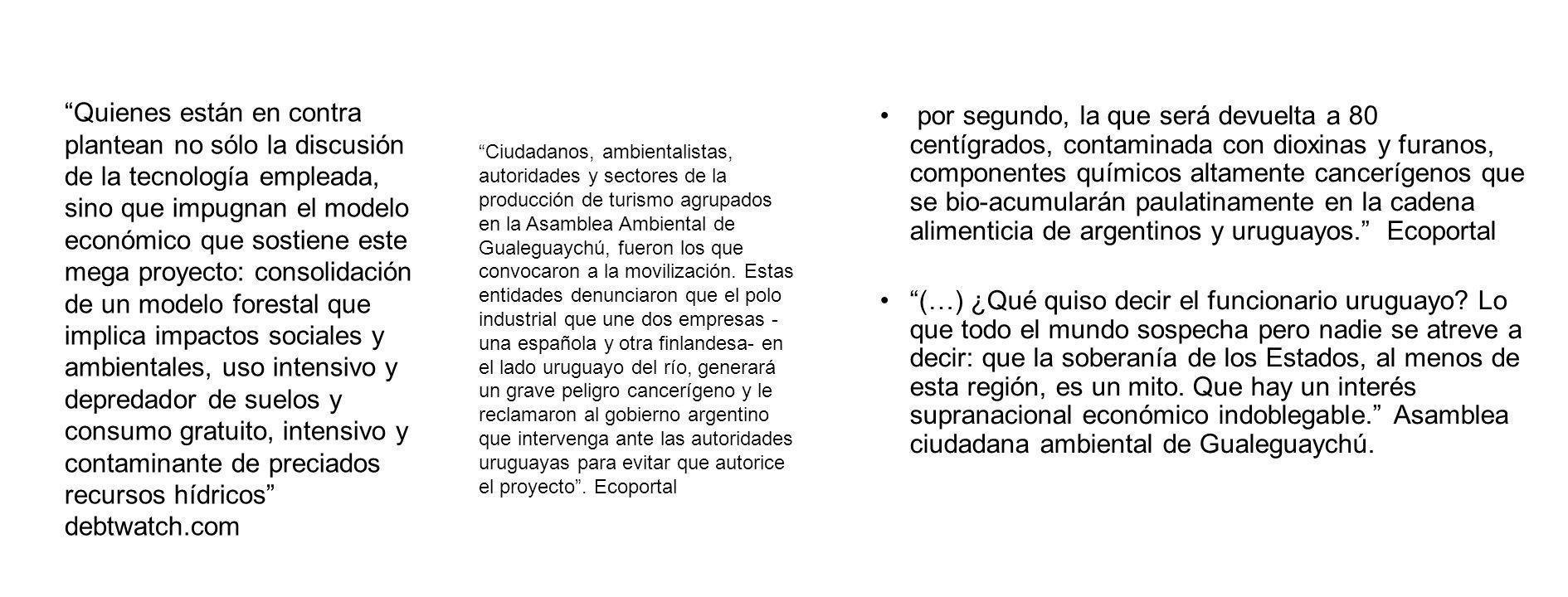 por segundo, la que será devuelta a 80 centígrados, contaminada con dioxinas y furanos, componentes químicos altamente cancerígenos que se bio-acumularán paulatinamente en la cadena alimenticia de argentinos y uruguayos.