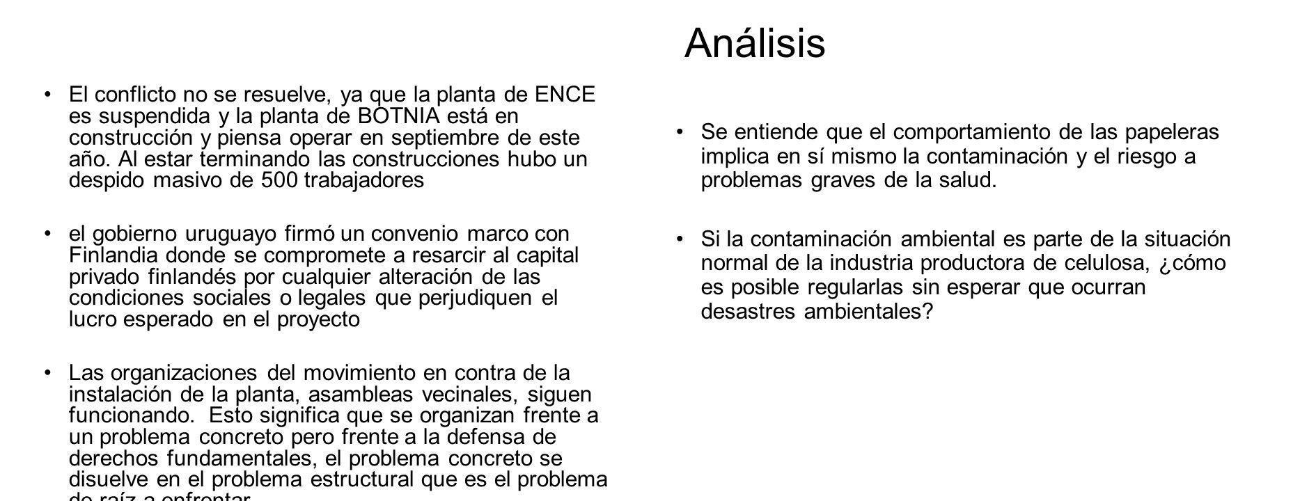 Análisis El conflicto no se resuelve, ya que la planta de ENCE es suspendida y la planta de BOTNIA está en construcción y piensa operar en septiembre de este año.