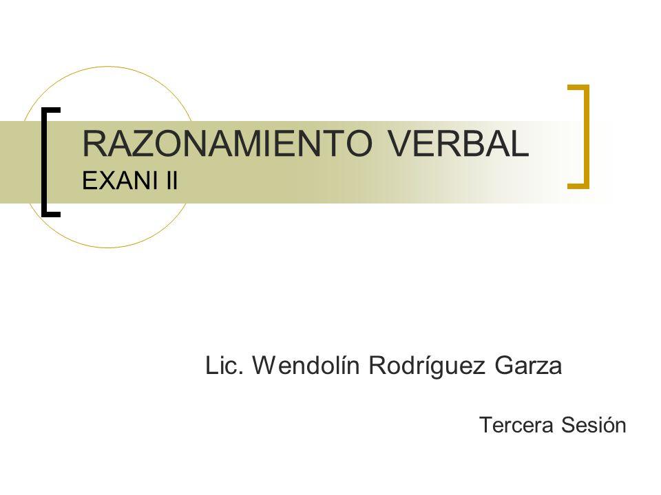RAZONAMIENTO VERBAL EXANI II Lic. Wendolín Rodríguez Garza Tercera Sesión