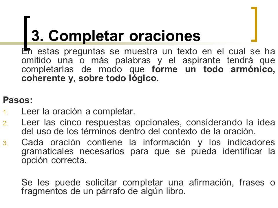 3. Completar oraciones En estas preguntas se muestra un texto en el cual se ha omitido una o más palabras y el aspirante tendrá que completarlas de mo