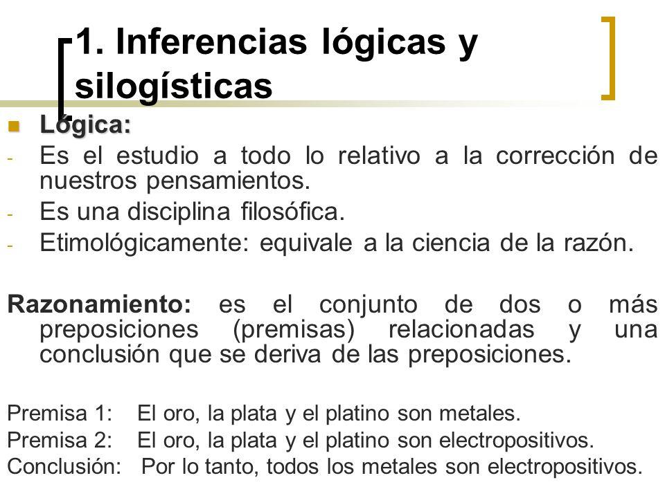 1. Inferencias lógicas y silogísticas Lógica: Lógica: - Es el estudio a todo lo relativo a la corrección de nuestros pensamientos. - Es una disciplina