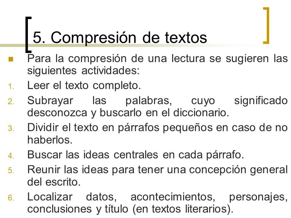 5. Compresión de textos Para la compresión de una lectura se sugieren las siguientes actividades: 1. Leer el texto completo. 2. Subrayar las palabras,