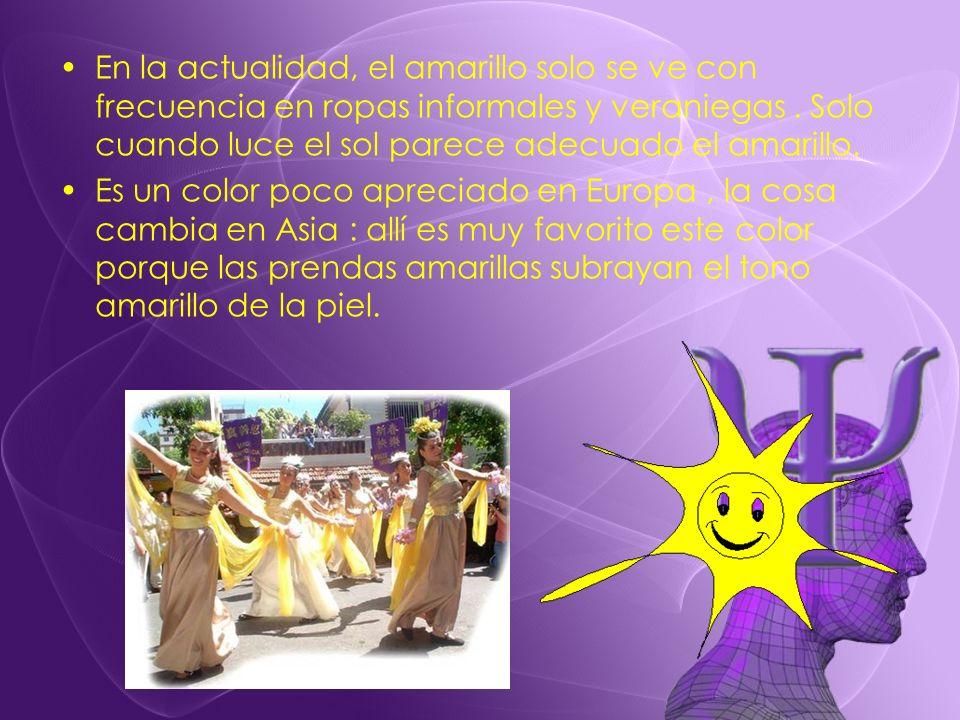 En la actualidad, el amarillo solo se ve con frecuencia en ropas informales y veraniegas. Solo cuando luce el sol parece adecuado el amarillo. Es un c