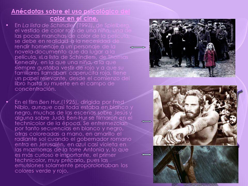 Anécdotas sobre el uso psicológico del color en el cine. En La lista de Schindler (1993), de Spielberg, el vestido de color rojo de una niña, una de l