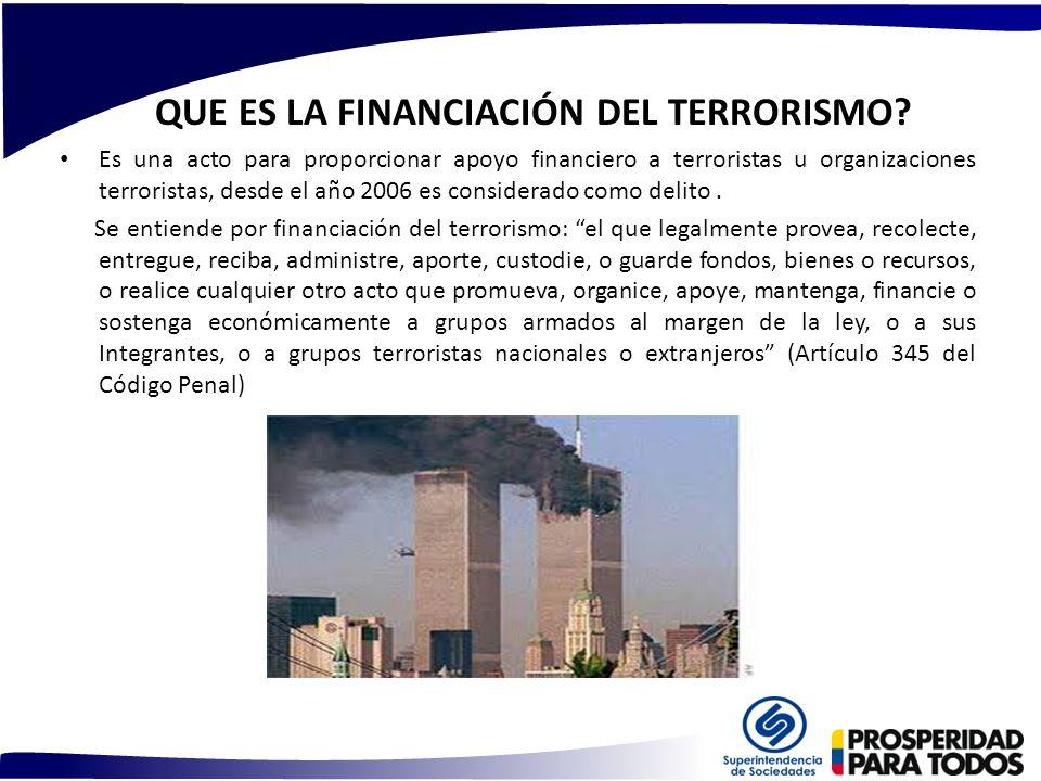 QUE ES LA FINANCIACIÓN DEL TERRORISMO? Es una acto para proporcionar apoyo financiero a terroristas u organizaciones terroristas, desde el año 2006 es