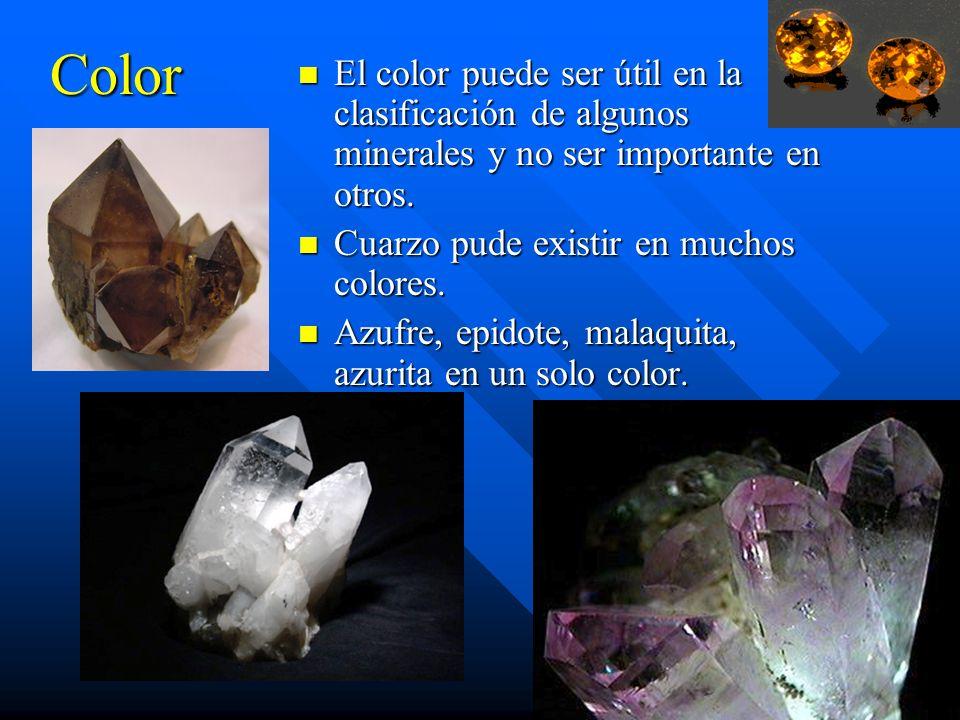 Color El color puede ser útil en la clasificación de algunos minerales y no ser importante en otros. Cuarzo pude existir en muchos colores. Azufre, ep