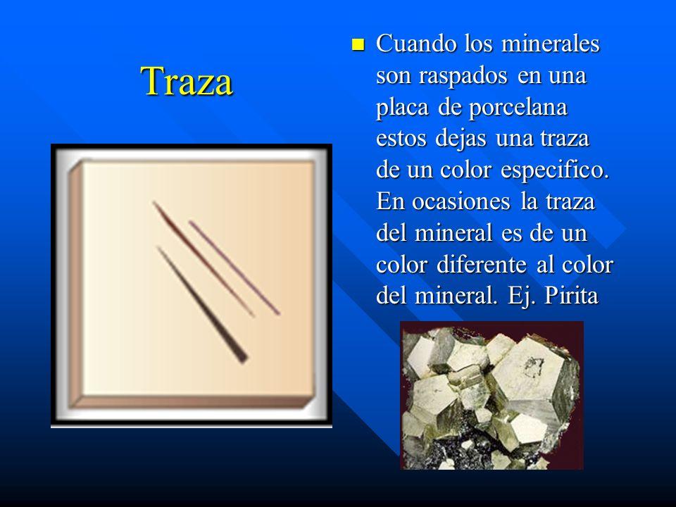 Traza Cuando los minerales son raspados en una placa de porcelana estos dejas una traza de un color especifico.