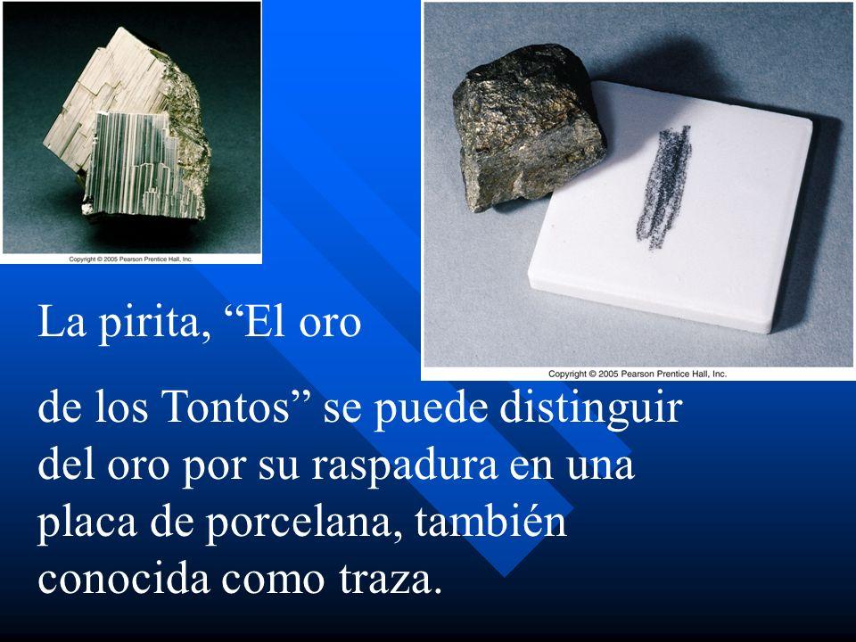 La pirita, El oro de los Tontos se puede distinguir del oro por su raspadura en una placa de porcelana, también conocida como traza.