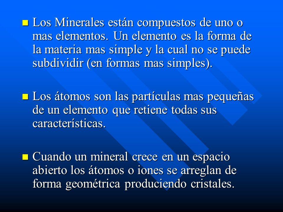 Los Minerales están compuestos de uno o mas elementos. Un elemento es la forma de la materia mas simple y la cual no se puede subdividir (en formas ma