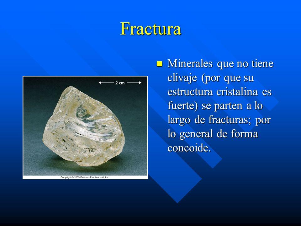 Fractura Minerales que no tiene clivaje (por que su estructura cristalina es fuerte) se parten a lo largo de fracturas; por lo general de forma concoide.