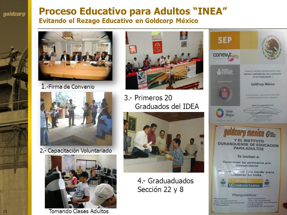 Proceso Educativo para Adultos INEA Evitando el Rezago Educativo en Goldcorp México 15 1.-Firma de Convenio 2.- Capacitación Voluntariado 3.- Primeros