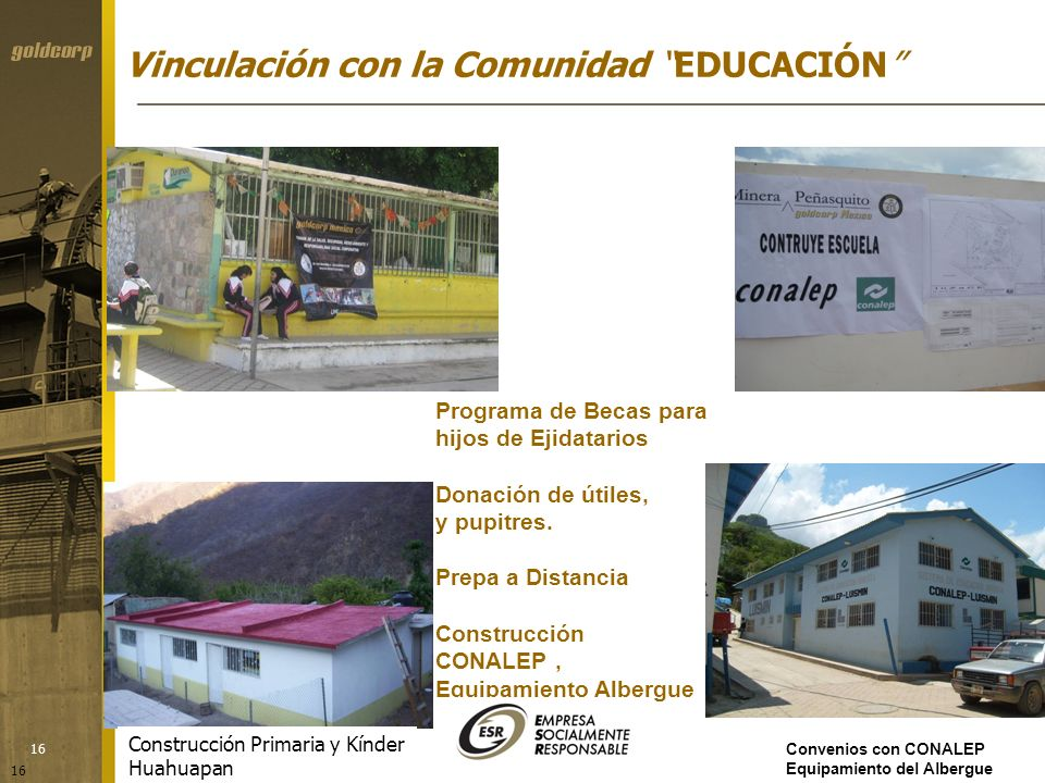 16 Vinculación con la Comunidad EDUCACIÓN Programa de Becas para hijos de Ejidatarios Donación de útiles, y pupitres. Prepa a Distancia Construcción C