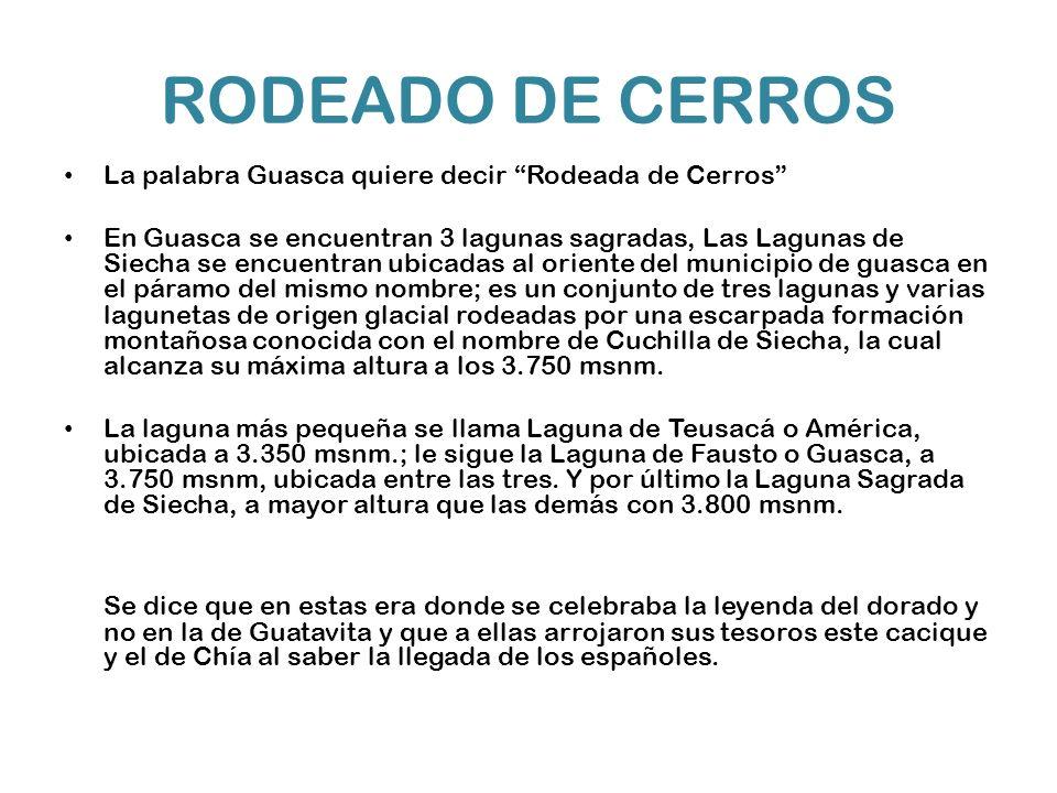 RODEADO DE CERROS La palabra Guasca quiere decir Rodeada de Cerros En Guasca se encuentran 3 lagunas sagradas, Las Lagunas de Siecha se encuentran ubi
