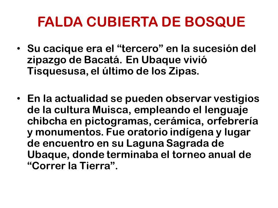Su cacique era el tercero en la sucesión del zipazgo de Bacatá. En Ubaque vivió Tisquesusa, el último de los Zipas. En la actualidad se pueden observa