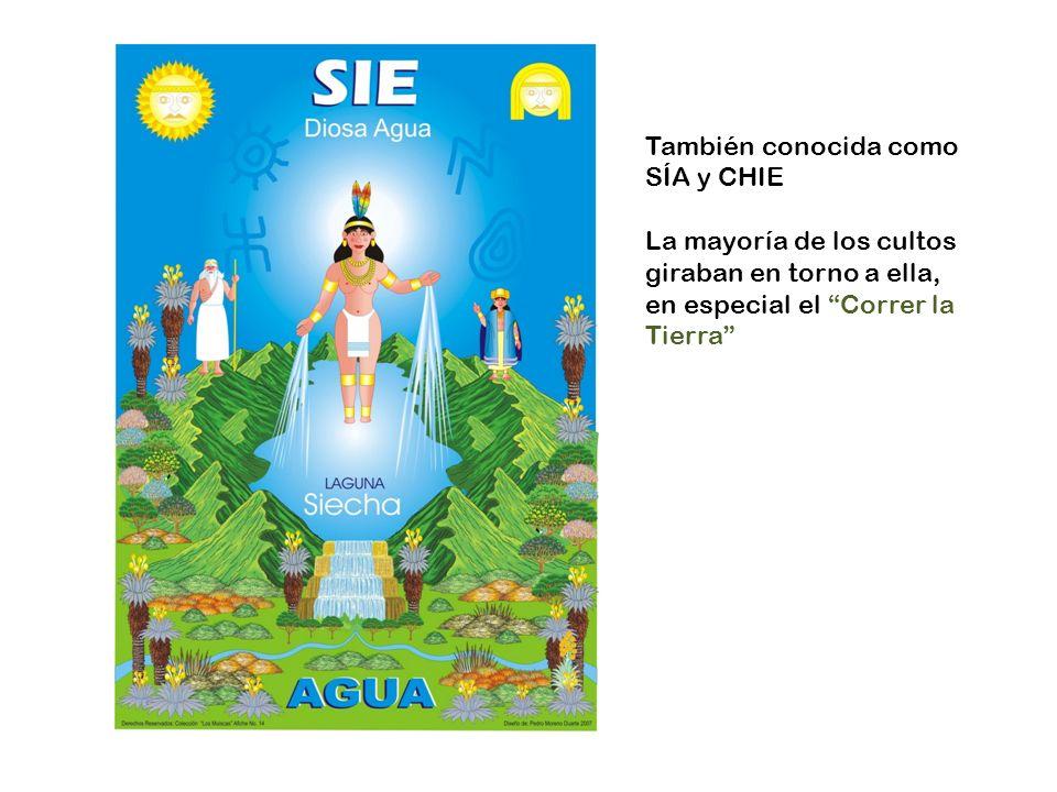 También conocida como SÍA y CHIE La mayoría de los cultos giraban en torno a ella, en especial el Correr la Tierra