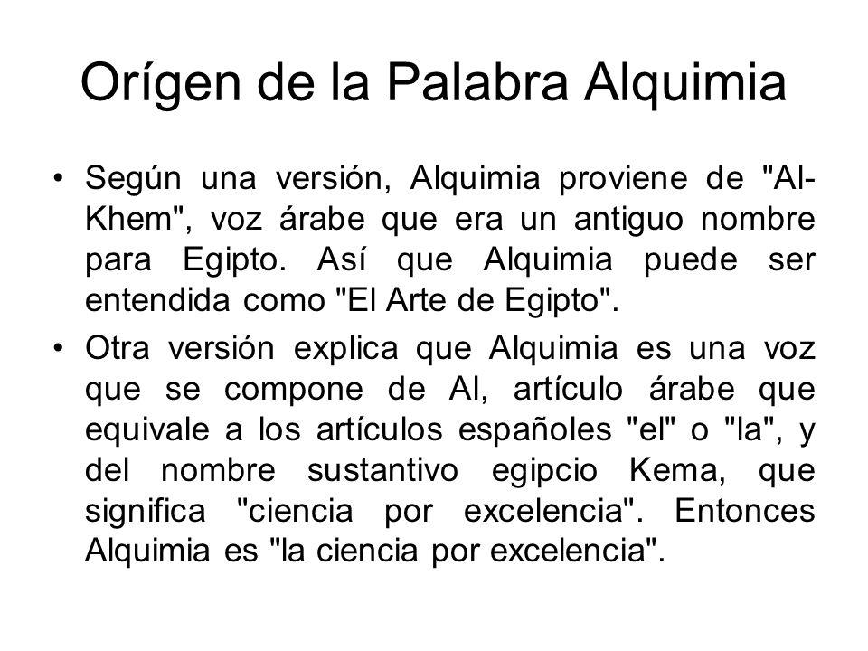 Orígen de la Palabra Alquimia Según una versión, Alquimia proviene de