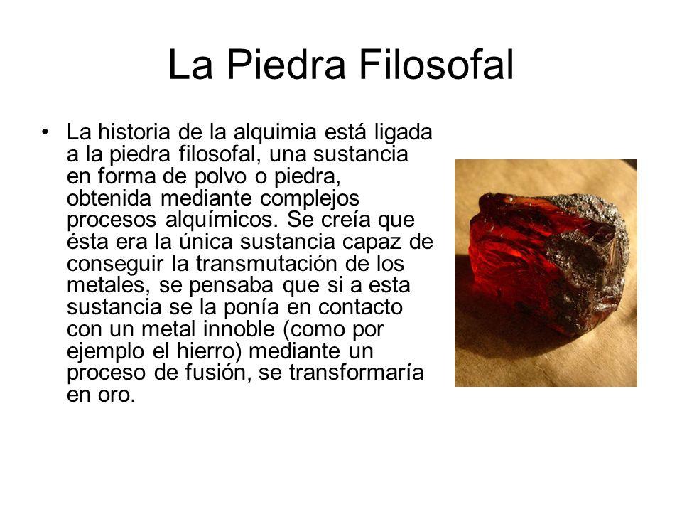 La Piedra Filosofal La historia de la alquimia está ligada a la piedra filosofal, una sustancia en forma de polvo o piedra, obtenida mediante complejo