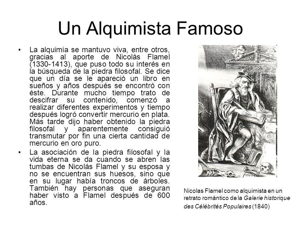 Un Alquimista Famoso La alquimia se mantuvo viva, entre otros, gracias al aporte de Nicolás Flamel (1330-1413), que puso todo su interés en la búsqued