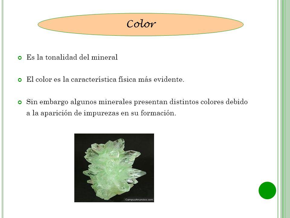 Es la tonalidad del mineral El color es la característica física más evidente. Sin embargo algunos minerales presentan distintos colores debido a la a