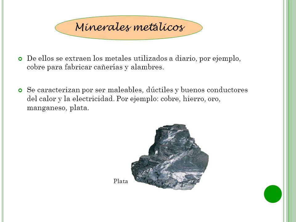 Minerales met á licos De ellos se extraen los metales utilizados a diario, por ejemplo, cobre para fabricar cañerías y alambres. Se caracterizan por s