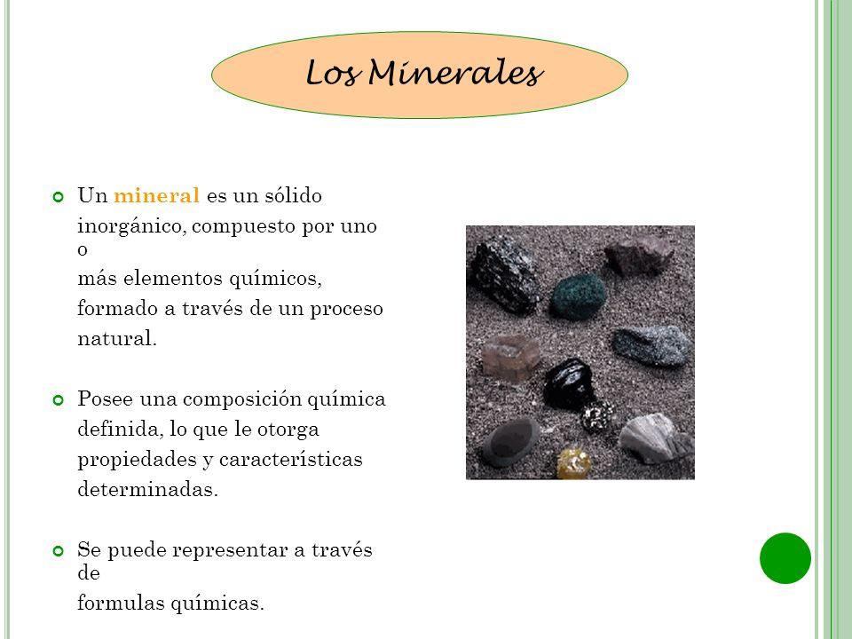 Un mineral es un sólido inorgánico, compuesto por uno o más elementos químicos, formado a través de un proceso natural. Posee una composición química