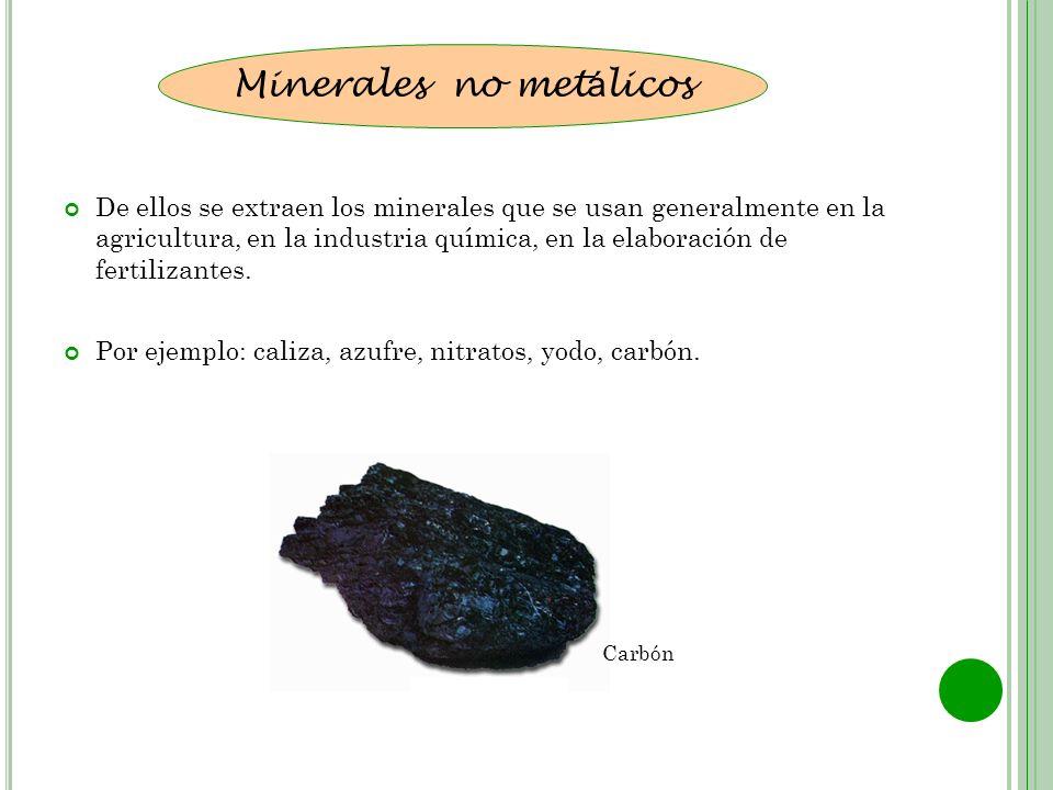De ellos se extraen los minerales que se usan generalmente en la agricultura, en la industria química, en la elaboración de fertilizantes. Por ejemplo