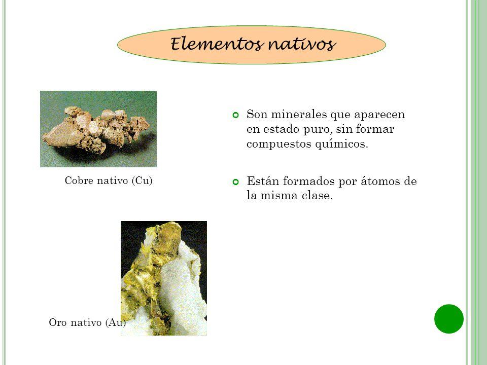 Son minerales que aparecen en estado puro, sin formar compuestos químicos. Están formados por átomos de la misma clase. Elementos nativos Cobre nativo