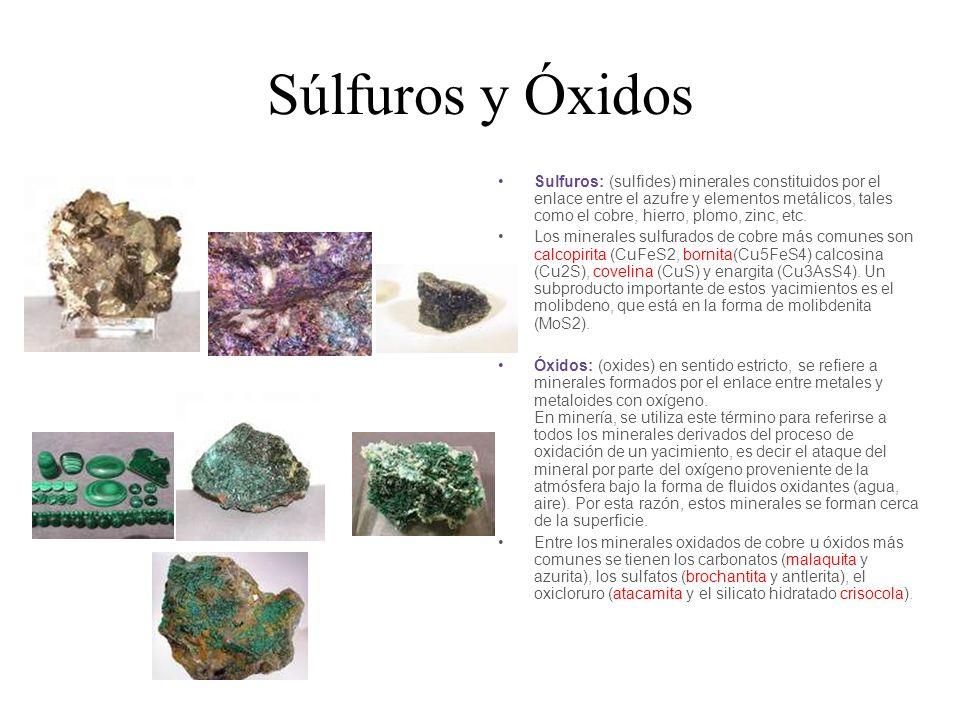 Súlfuros y Óxidos Sulfuros: (sulfides) minerales constituidos por el enlace entre el azufre y elementos metálicos, tales como el cobre, hierro, plomo,