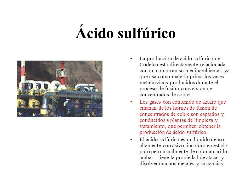 Ácido sulfúrico La producción de ácido sulfúrico de Codelco está directamente relacionada con un compromiso medioambiental, ya que usa como materia pr