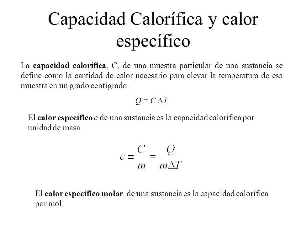 Capacidad Calorífica y calor específico La capacidad calorífica, C, de una muestra particular de una sustancia se define como la cantidad de calor nec