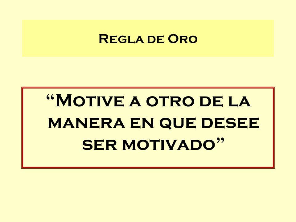 Motive a otro de la manera en que desee ser motivado Regla de Oro