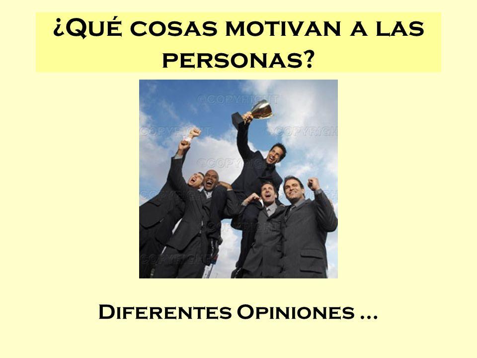 ¿Qué cosas motivan a las personas? Diferentes Opiniones …
