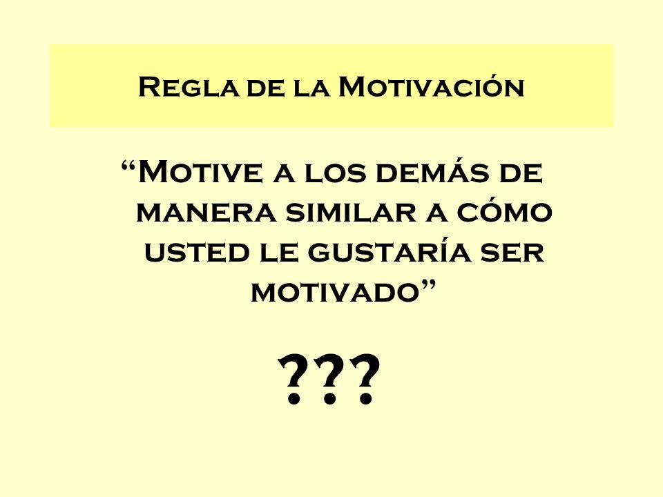 Motive a los demás de manera similar a cómo usted le gustaría ser motivado Regla de la Motivación ???