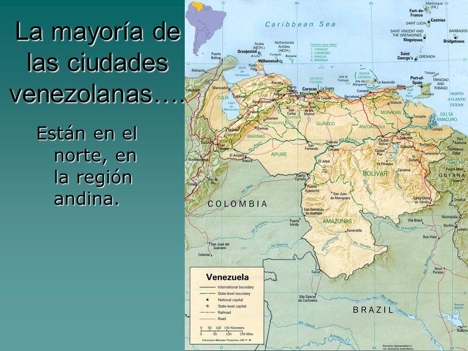 La mayoría de las ciudades venezolanas…. Están en el norte, en la región andina.