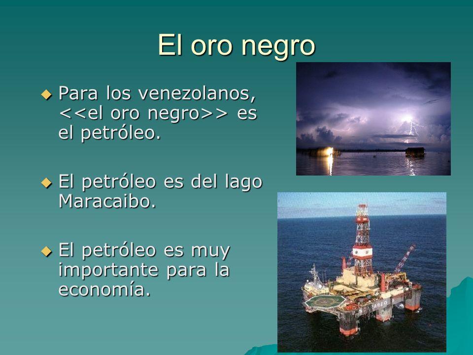 El oro negro Para los venezolanos, > es el petróleo.