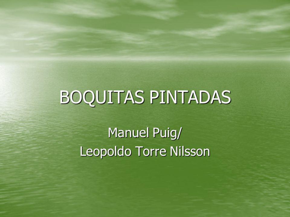 BOQUITAS PINTADAS Manuel Puig/ Leopoldo Torre Nilsson