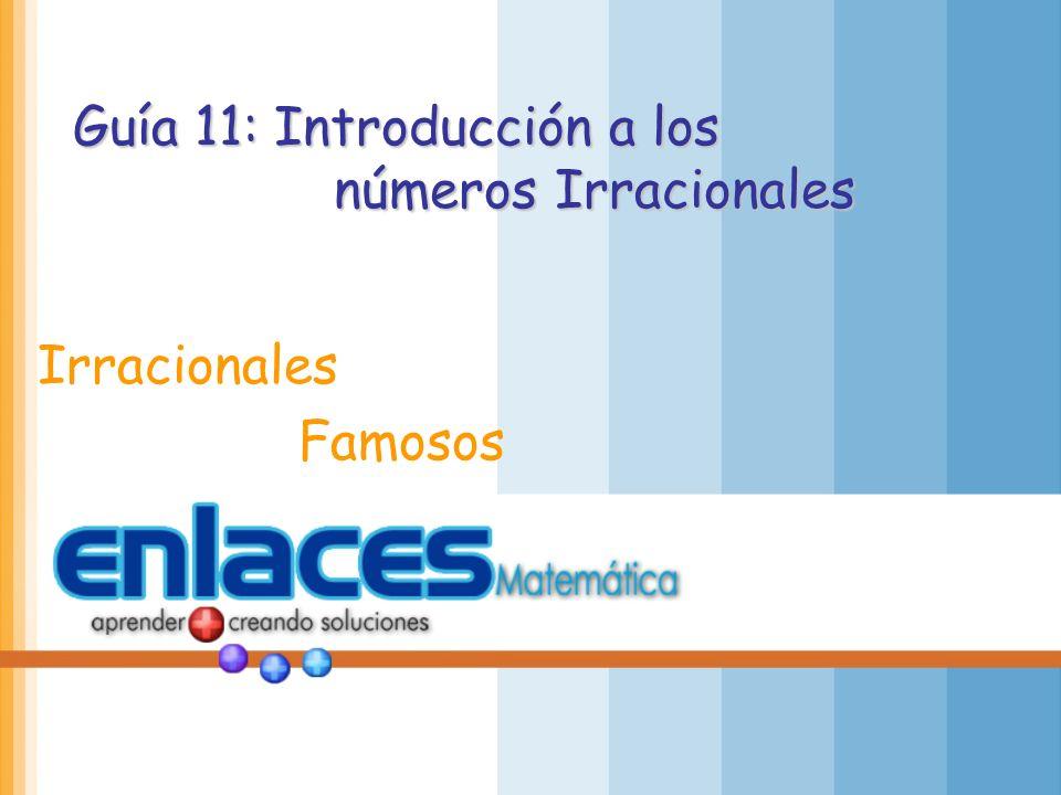 Guía 11: Introducción a los números Irracionales Irracionales Famosos