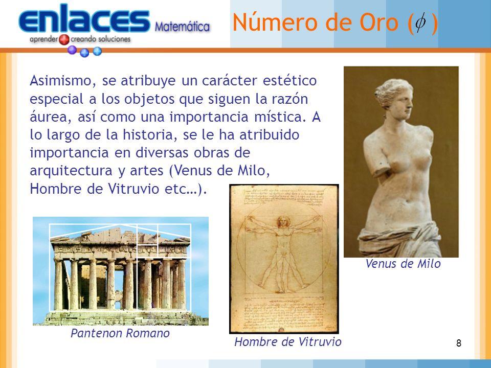 8 Número de Oro ( ) Asimismo, se atribuye un carácter estético especial a los objetos que siguen la razón áurea, así como una importancia mística. A l
