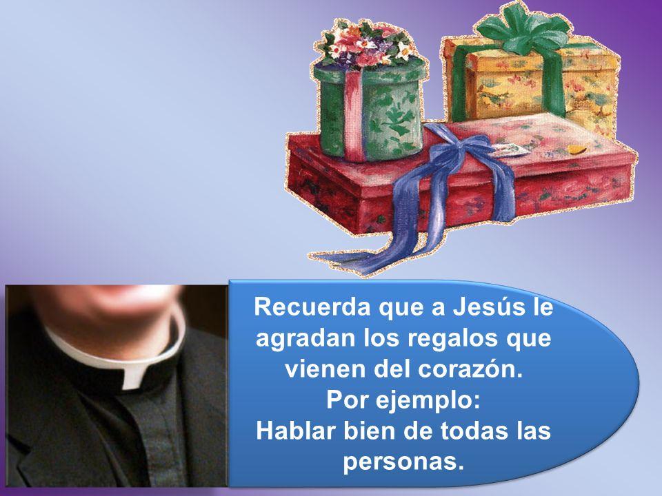 Recuerda que a Jesús le agradan los regalos que vienen del corazón.