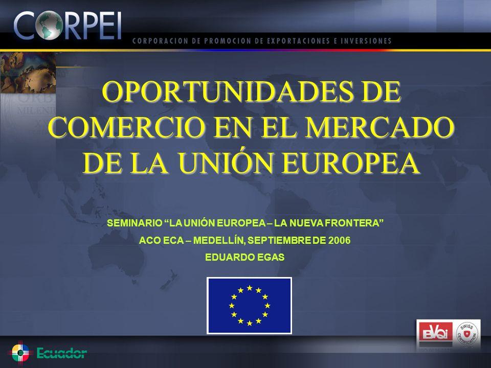 OPORTUNIDADES DE COMERCIO EN EL MERCADO DE LA UNIÓN EUROPEA SEMINARIO LA UNIÓN EUROPEA – LA NUEVA FRONTERA ACO ECA – MEDELLÍN, SEPTIEMBRE DE 2006 EDUA